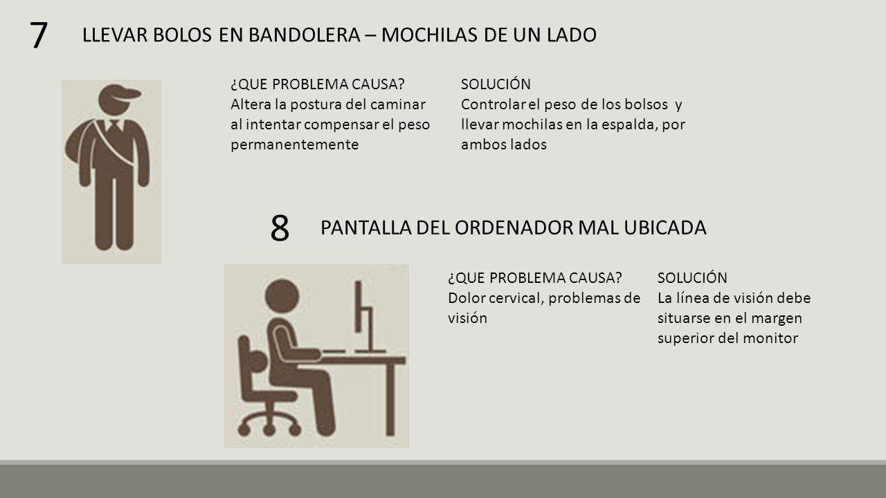 LLEVAR BOLOS EN BANDOLERA – MOCHILAS DE UN LADO ¿QUE PROBLEMA CAUSA? Altera la postura del caminar al intentar compensar el peso permanentemente SOLUC