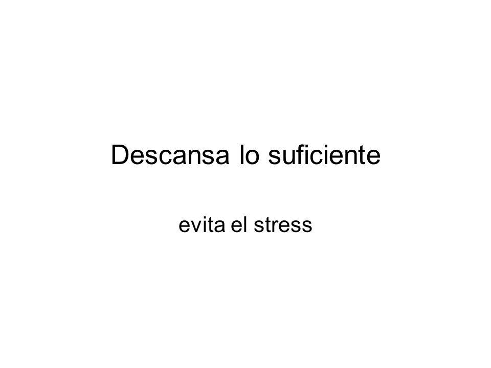 Descansa lo suficiente evita el stress