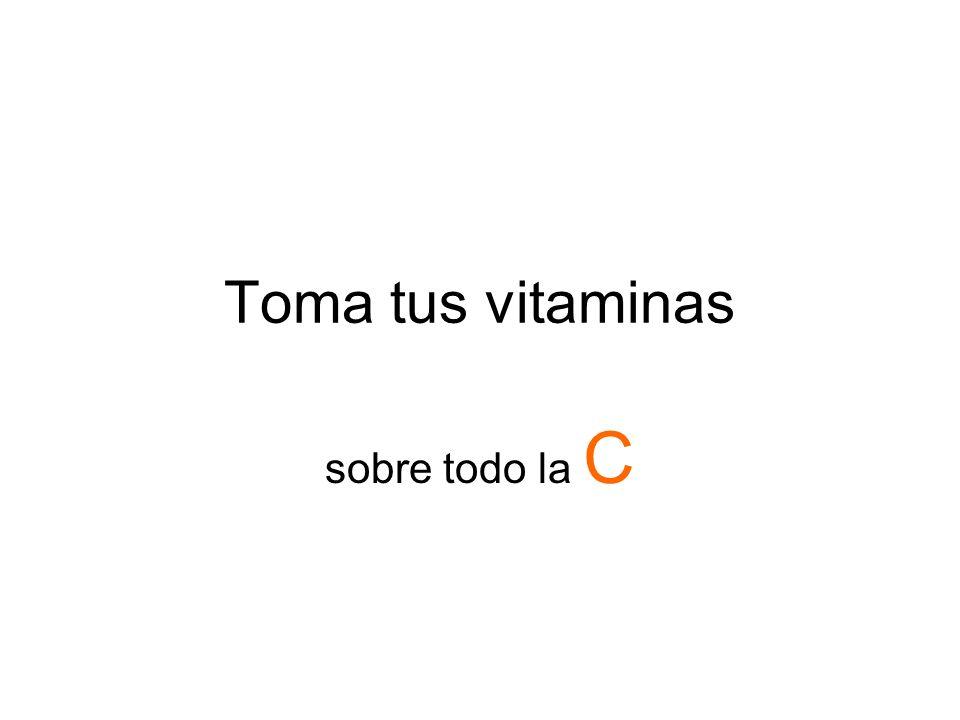 Toma tus vitaminas sobre todo la C