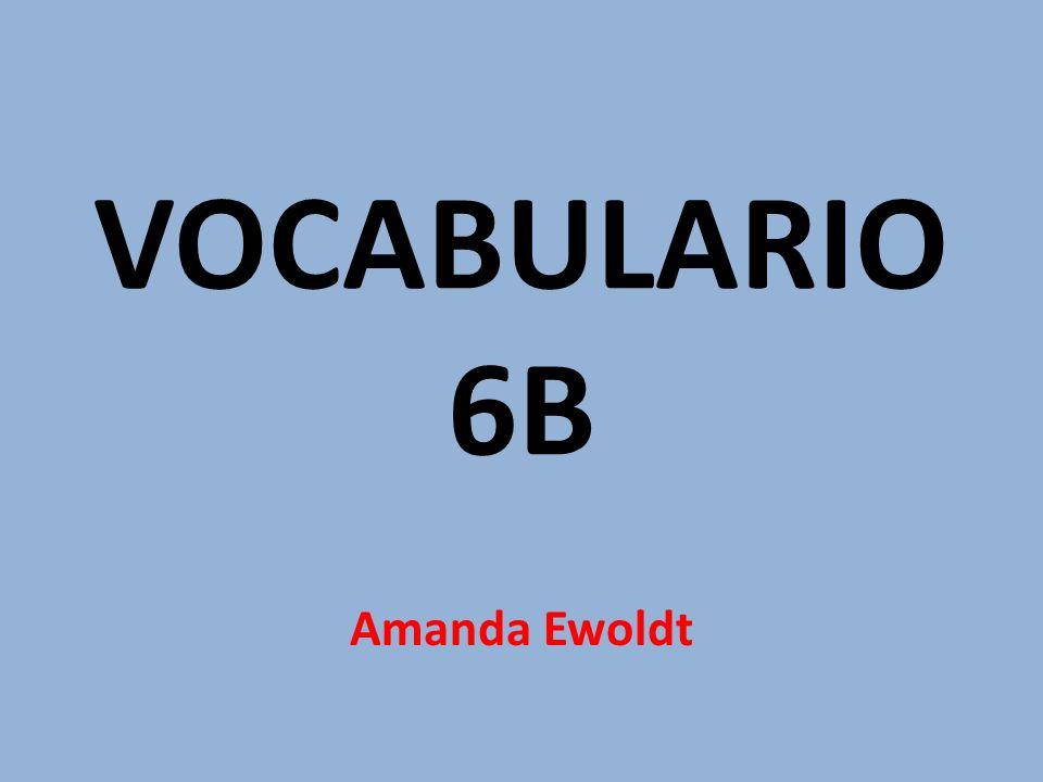 VOCABULARIO 6B Amanda Ewoldt