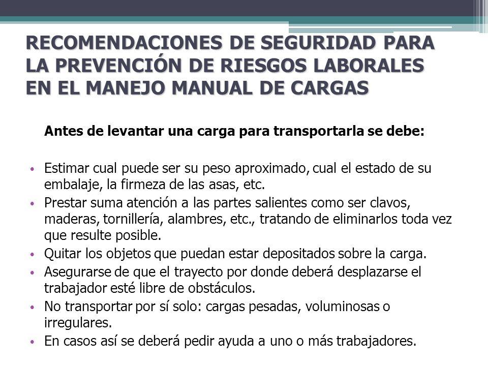 RECOMENDACIONES DE SEGURIDAD PARA LA PREVENCIÓN DE RIESGOS LABORALES EN EL MANEJO MANUAL DE CARGAS Antes de levantar una carga para transportarla se d