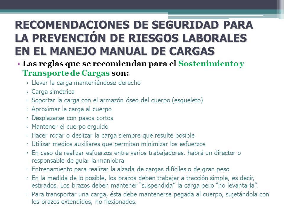 RECOMENDACIONES DE SEGURIDAD PARA LA PREVENCIÓN DE RIESGOS LABORALES EN EL MANEJO MANUAL DE CARGAS Las reglas que se recomiendan para el Sostenimiento