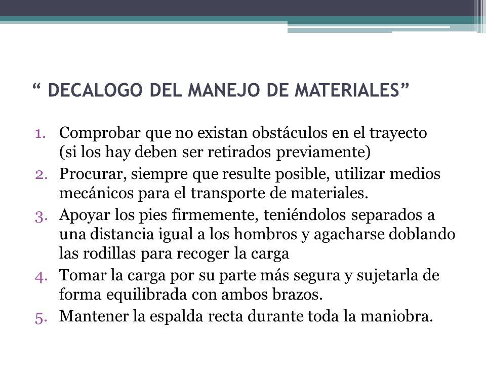 """"""" DECALOGO DEL MANEJO DE MATERIALES"""" 1.Comprobar que no existan obstáculos en el trayecto (si los hay deben ser retirados previamente) 2.Procurar, sie"""