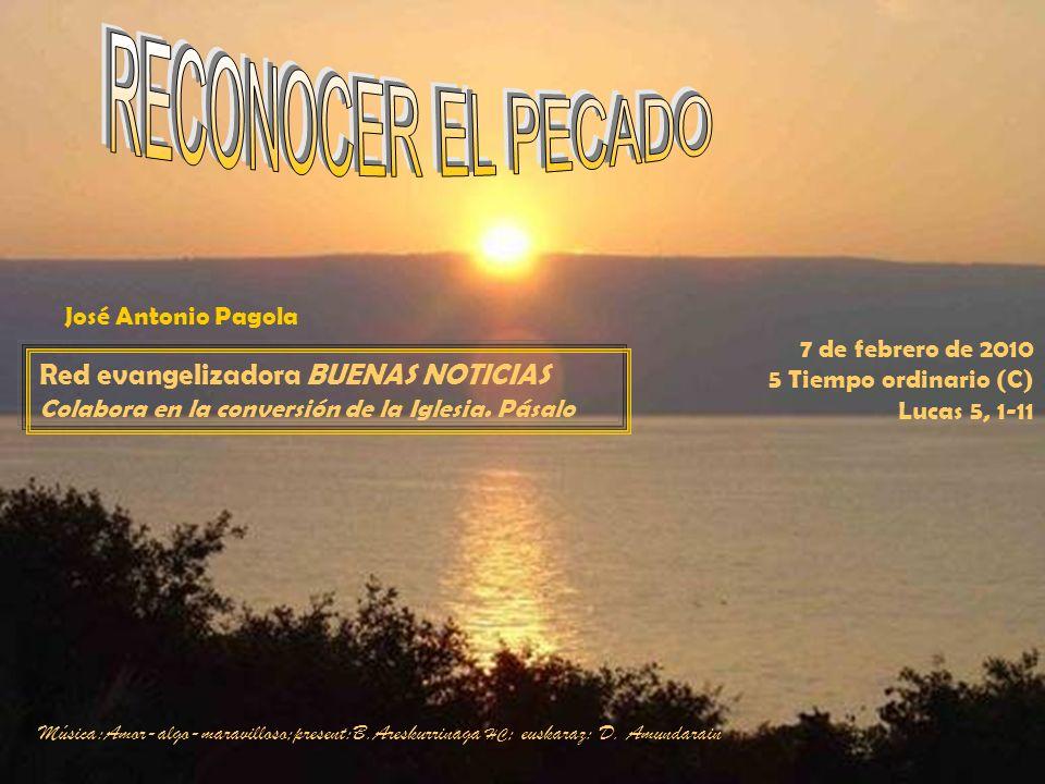7 de febrero de 2010 5 Tiempo ordinario (C) Lucas 5, 1-11 Red evangelizadora BUENAS NOTICIAS Colabora en la conversión de la Iglesia.