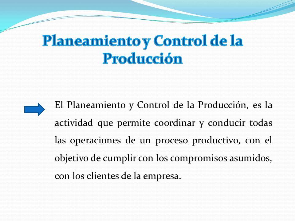 El Planeamiento y Control de la Producción, es la actividad que permite coordinar y conducir todas las operaciones de un proceso productivo, con el objetivo de cumplir con los compromisos asumidos, con los clientes de la empresa.