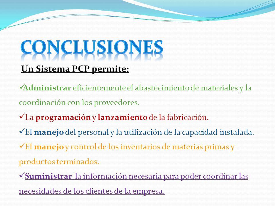 Un Sistema PCP permite: Administrar eficientemente el abastecimiento de materiales y la coordinación con los proveedores.