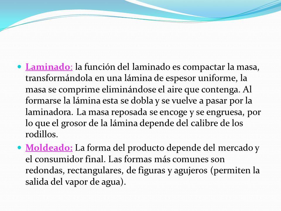 Laminado: la función del laminado es compactar la masa, transformándola en una lámina de espesor uniforme, la masa se comprime eliminándose el aire que contenga.
