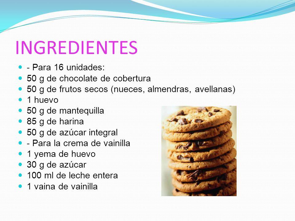 INGREDIENTES - Para 16 unidades: 50 g de chocolate de cobertura 50 g de frutos secos (nueces, almendras, avellanas) 1 huevo 50 g de mantequilla 85 g de harina 50 g de azúcar integral - Para la crema de vainilla 1 yema de huevo 30 g de azúcar 100 ml de leche entera 1 vaina de vainilla