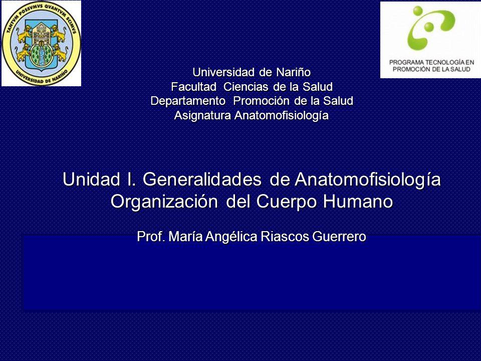 Universidad de Nariño Facultad Ciencias de la Salud Departamento Promoción de la Salud Asignatura Anatomofisiología Unidad I.
