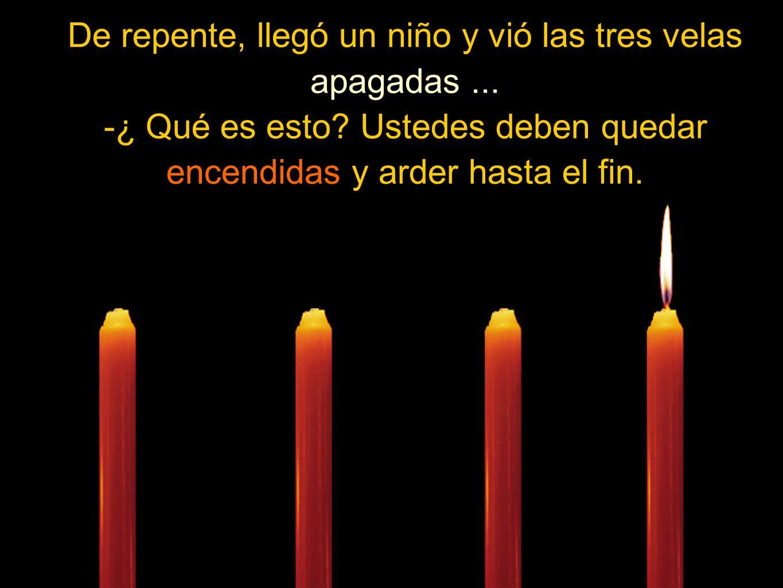 Entoces la cuarta vela habló: - No tengas miedo, hijo.