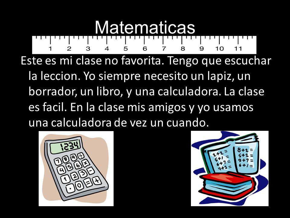 Matematicas Este es mi clase no favorita. Tengo que escuchar la leccion.