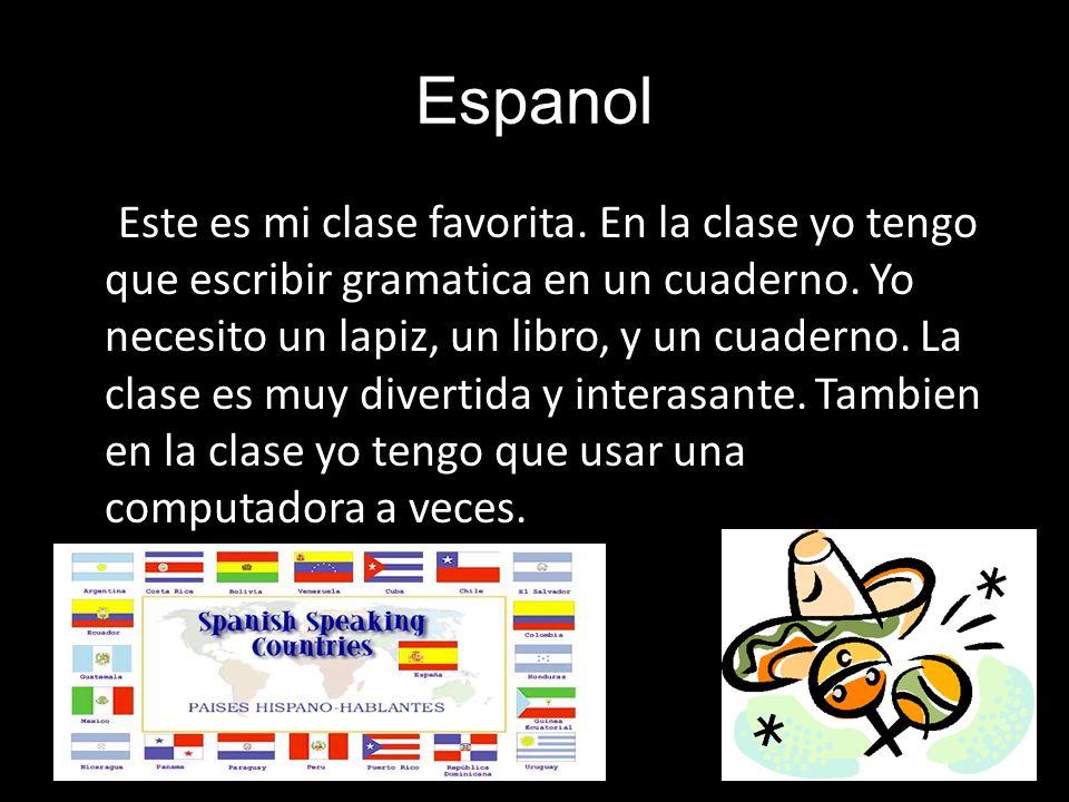 Espanol Este es mi clase favorita. En la clase yo tengo que escribir gramatica en un cuaderno.