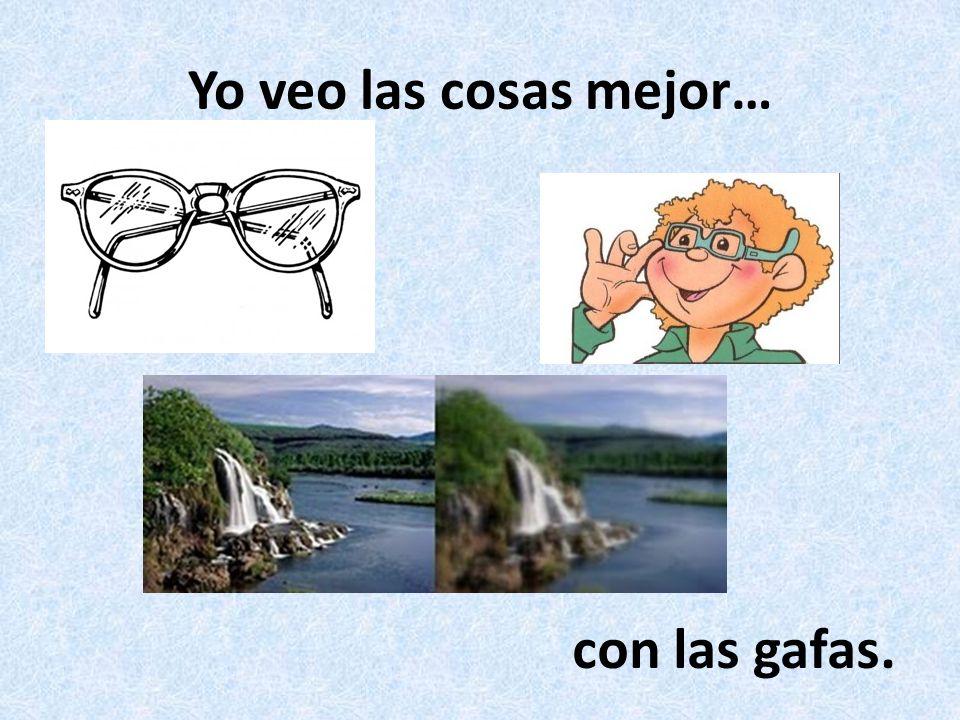 Yo veo las cosas mejor… con las gafas.