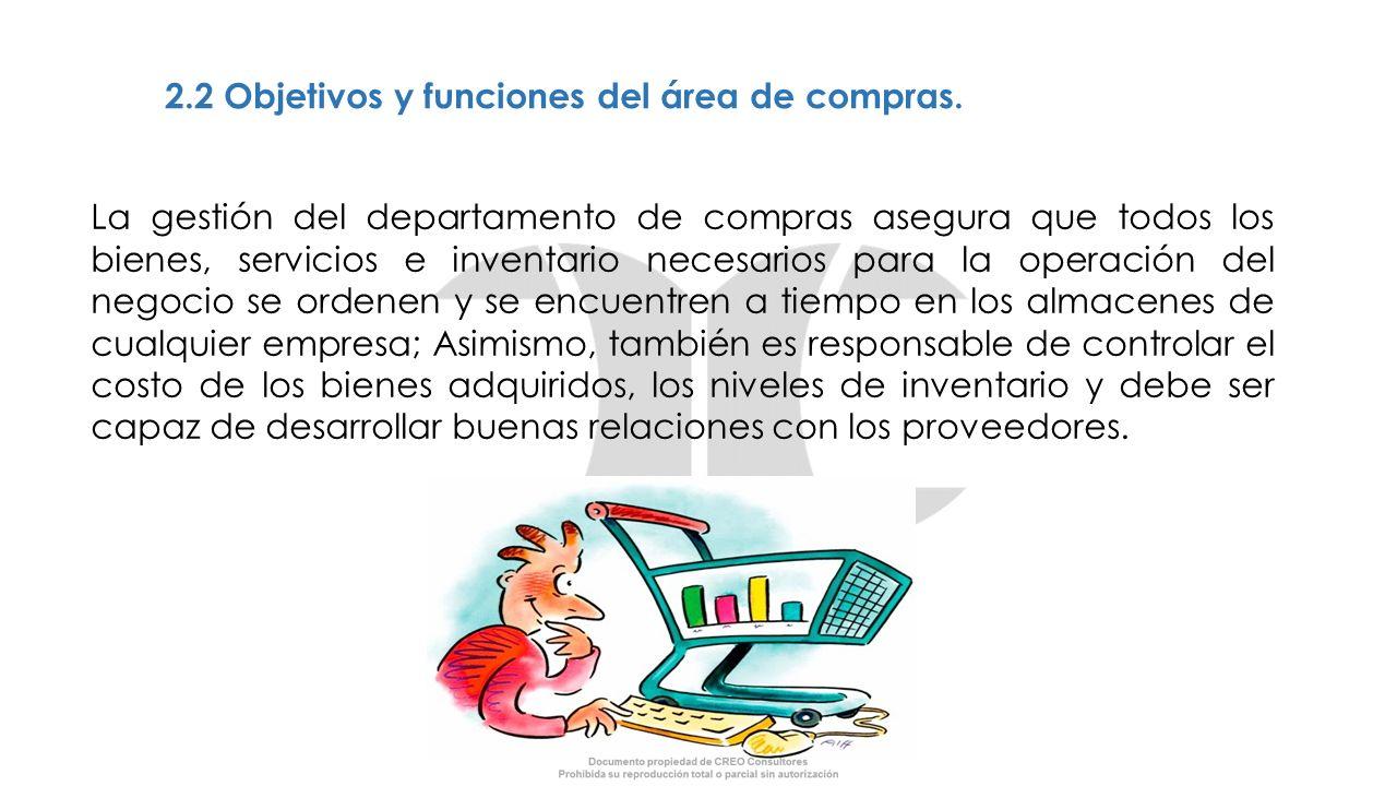2.2 Objetivos y funciones del área de compras. La gestión del departamento de compras asegura que todos los bienes, servicios e inventario necesarios