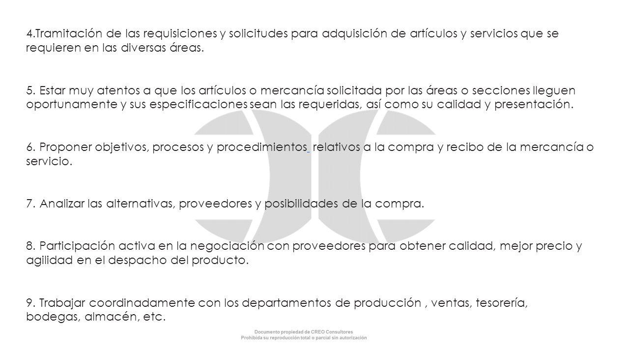 4.Tramitación de las requisiciones y solicitudes para adquisición de artículos y servicios que se requieren en las diversas áreas. 5. Estar muy atento