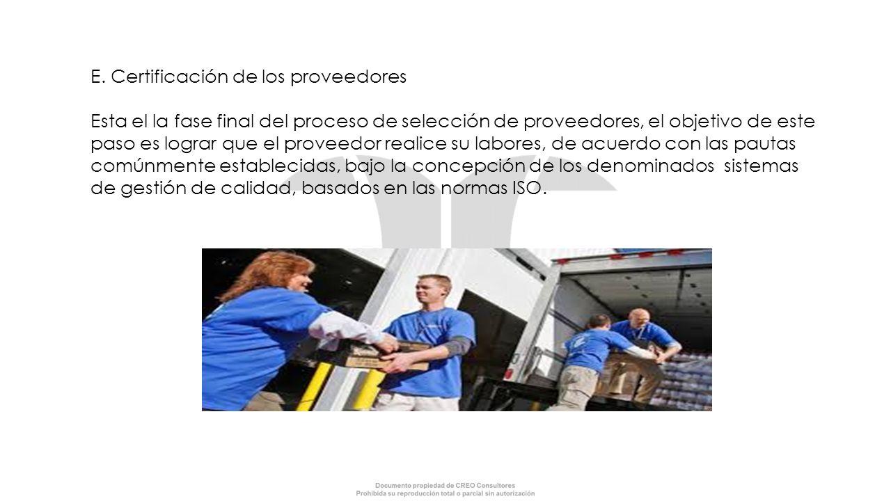 E. Certificación de los proveedores Esta el la fase final del proceso de selección de proveedores, el objetivo de este paso es lograr que el proveedor