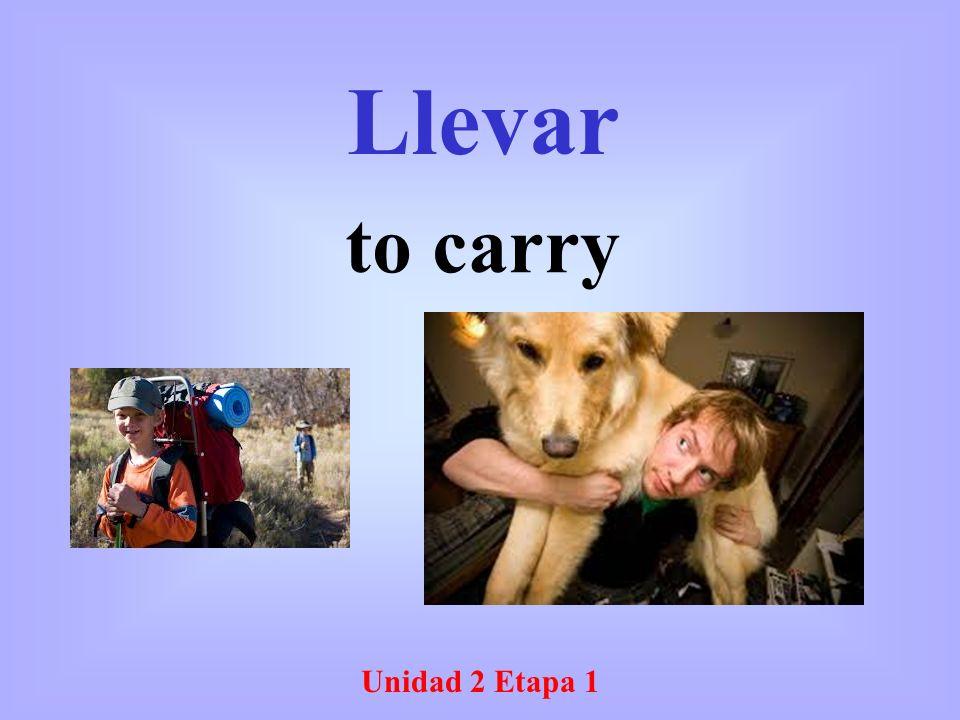 Unidad 2 Etapa 1 Llevar to carry