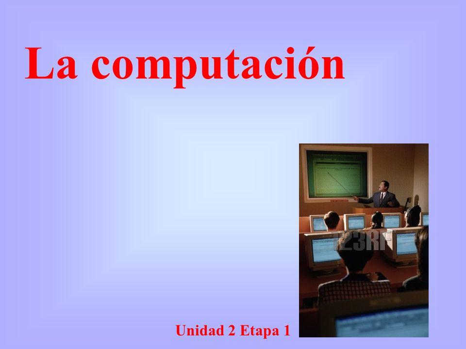 Unidad 2 Etapa 1 La computación