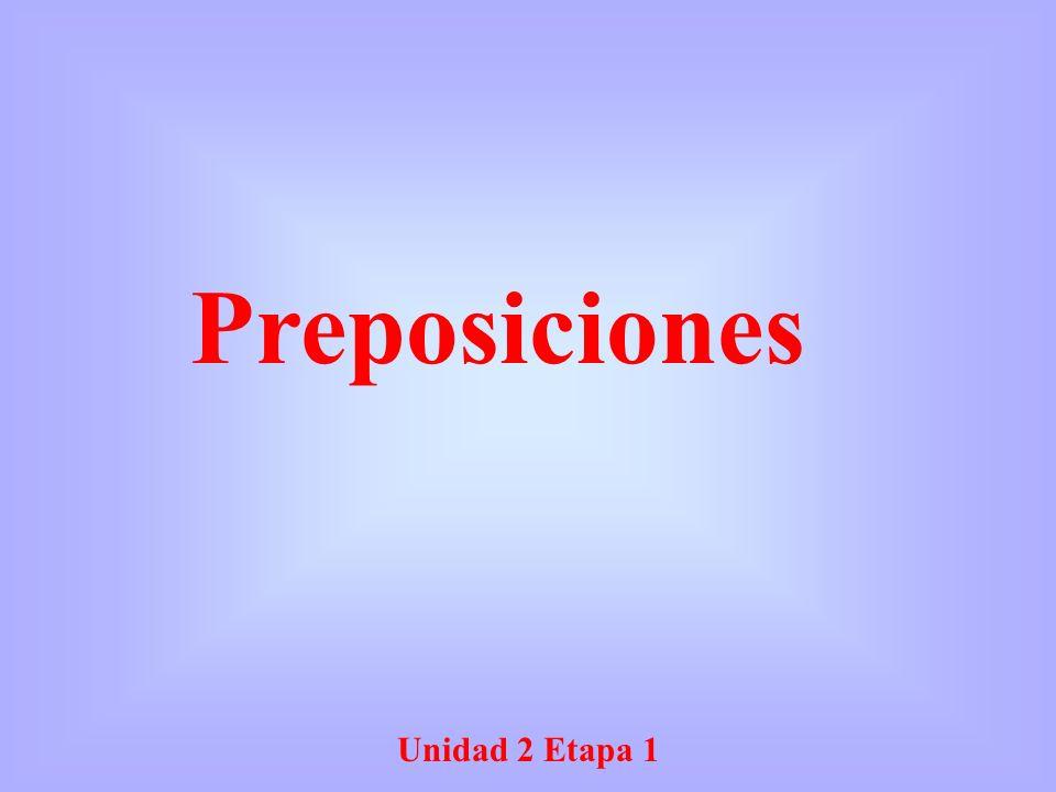 Unidad 2 Etapa 1 Preposiciones