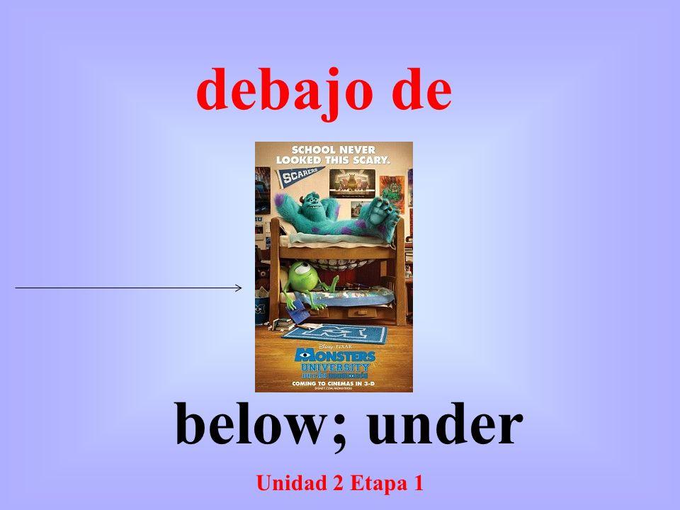 Unidad 2 Etapa 1 below; under debajo de
