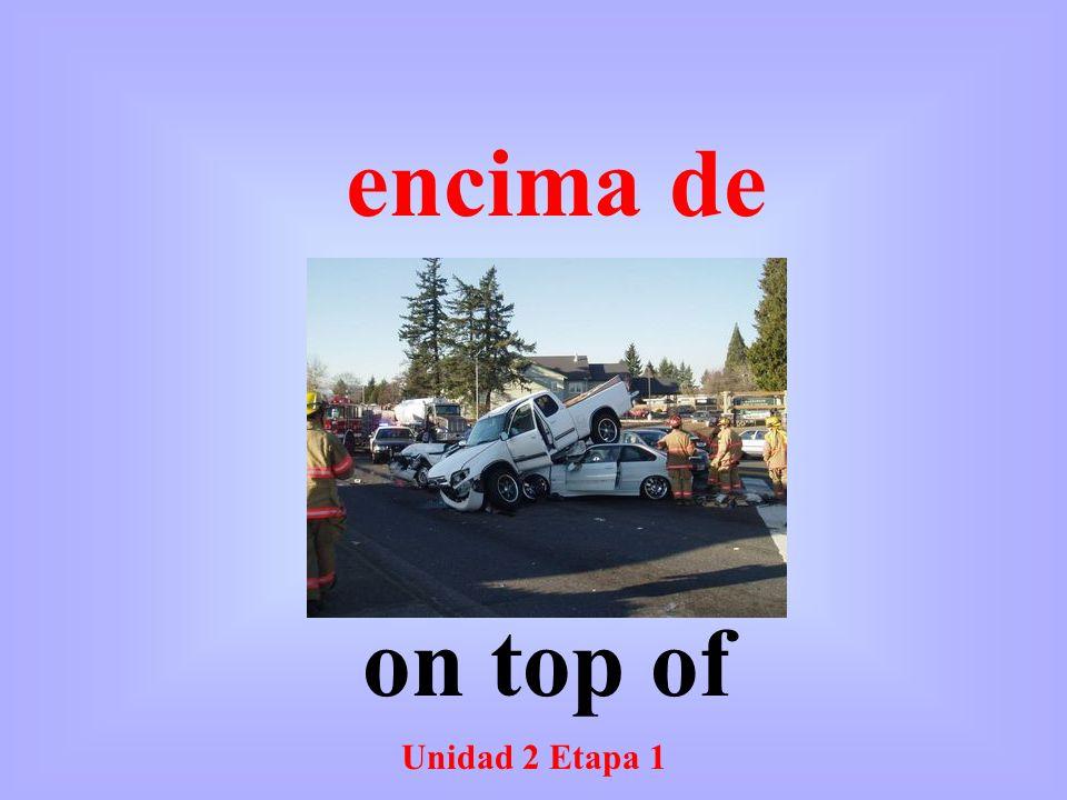 Unidad 2 Etapa 1 on top of encima de