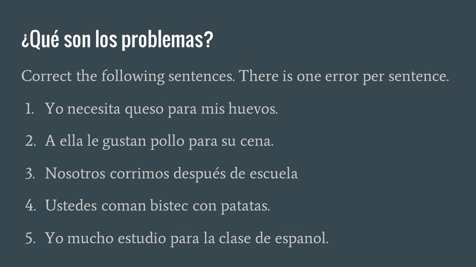 ¿Qué son los problemas. Correct the following sentences.