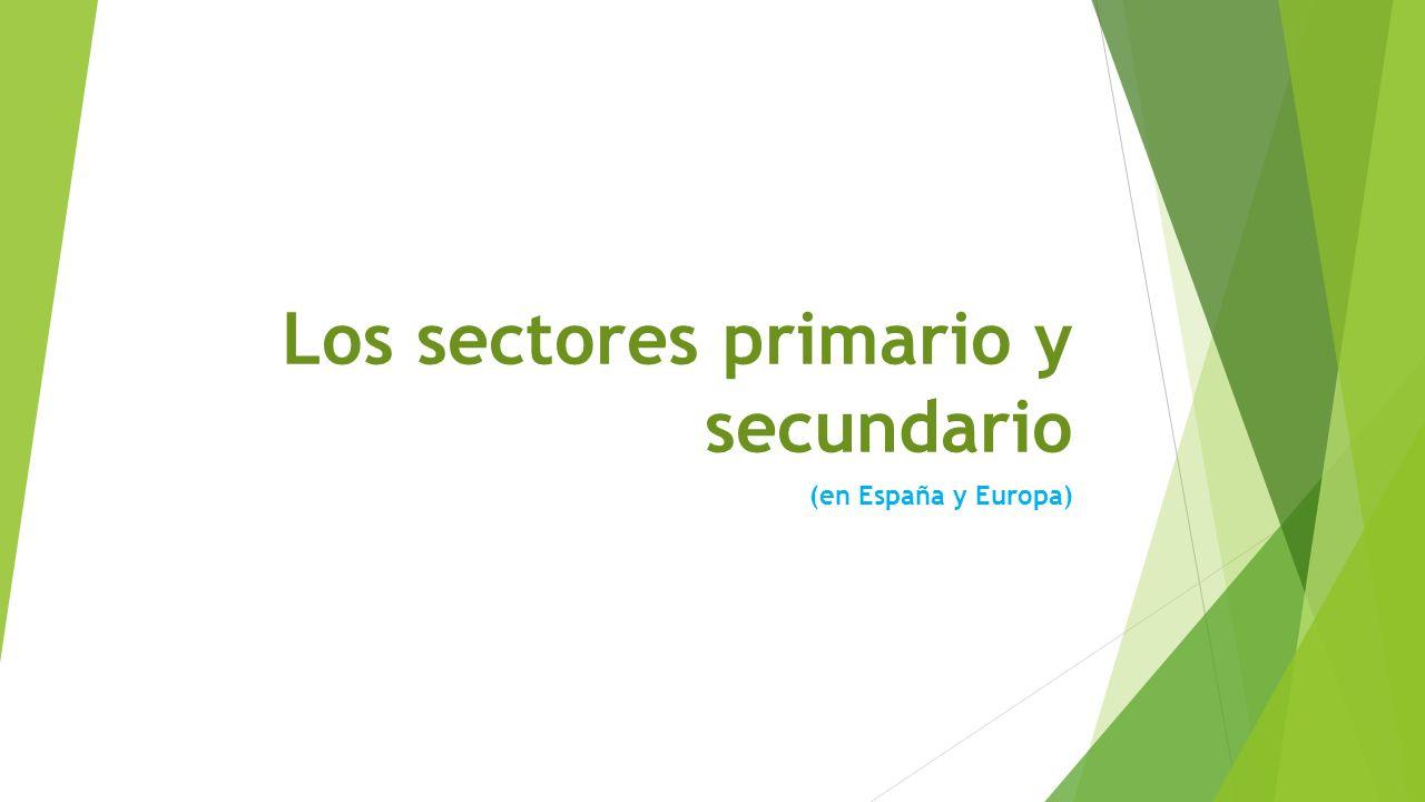 Los sectores primario y secundario (en España y Europa)