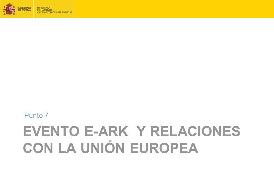 EVENTO E-ARK Y RELACIONES CON LA UNIÓN EUROPEA Punto 7