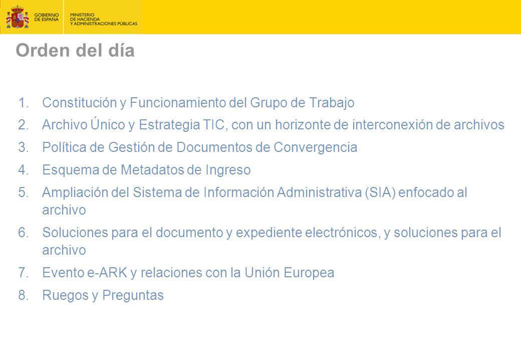 Orden del día 1.Constitución y Funcionamiento del Grupo de Trabajo 2.Archivo Único y Estrategia TIC, con un horizonte de interconexión de archivos 3.Política de Gestión de Documentos de Convergencia 4.Esquema de Metadatos de Ingreso 5.Ampliación del Sistema de Información Administrativa (SIA) enfocado al archivo 6.Soluciones para el documento y expediente electrónicos, y soluciones para el archivo 7.Evento e-ARK y relaciones con la Unión Europea 8.Ruegos y Preguntas