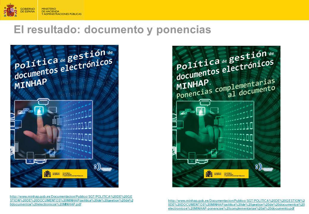 El resultado: documento y ponencias octubre 2015 MINHAP: política de gestión de documentos-e 38 http://www.minhap.gob.es/Documentacion/Publico/SGT/POLITICA%20DE%20GE STION%20DE%20DOCUMENTOS%20MINHAP/politica%20de%20gestion%20de%2 0documentos%20electronicos%20MINHAP.pdf http://www.minhap.gob.es/Documentacion/Publico/SGT/POLITICA%20DE%20GESTION%2 0DE%20DOCUMENTOS%20MINHAP/politica%20de%20gestion%20de%20documentos%20 electronicos%20MINHAP-ponencias%20complementarias%20al%20documento.pdfhttp://www.minhap.gob.es/Documentacion/Publico/SGT/POLITICA%20DE%20GESTION%2 0DE%20DOCUMENTOS%20MINHAP/politica%20de%20gestion%20de%20documentos%20 electronicos%20MINHAP-ponencias%20complementarias%20al%20documento.pdf