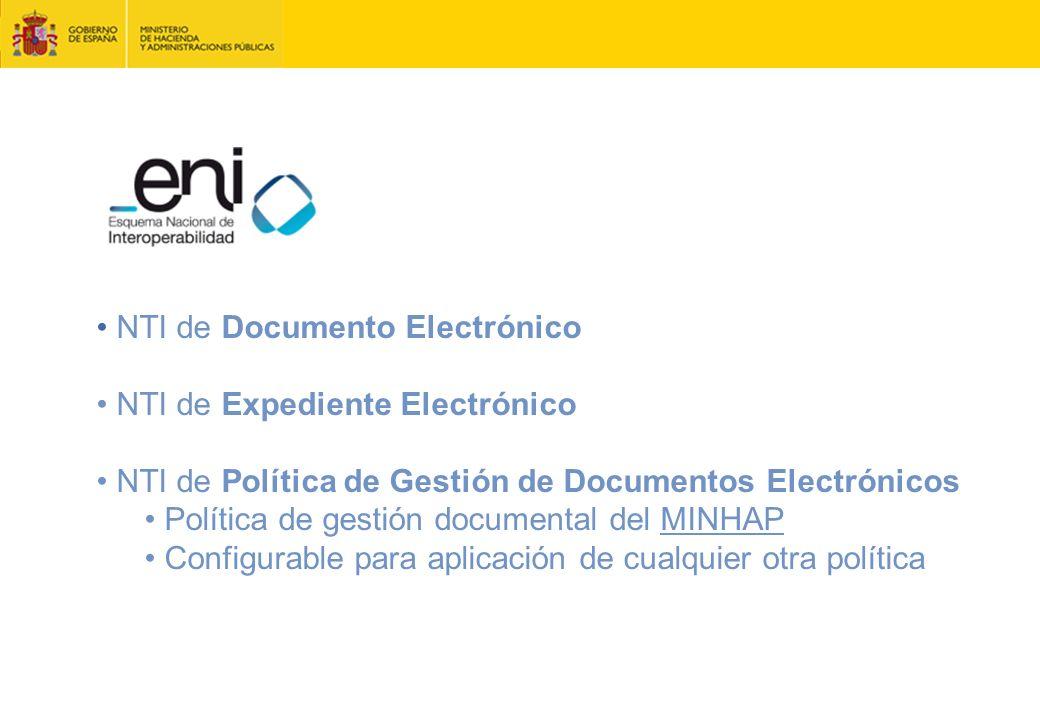 NTI de Documento Electrónico NTI de Expediente Electrónico NTI de Política de Gestión de Documentos Electrónicos Política de gestión documental del MINHAP Configurable para aplicación de cualquier otra política