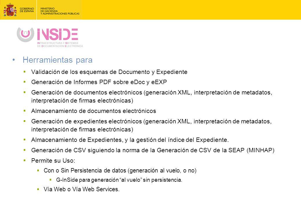 Herramientas para  Validación de los esquemas de Documento y Expediente  Generación de Informes PDF sobre eDoc y eEXP  Generación de documentos electrónicos (generación XML, interpretación de metadatos, interpretación de firmas electrónicas)  Almacenamiento de documentos electrónicos  Generación de expedientes electrónicos (generación XML, interpretación de metadatos, interpretación de firmas electrónicas)  Almacenamiento de Expedientes, y la gestión del índice del Expediente.