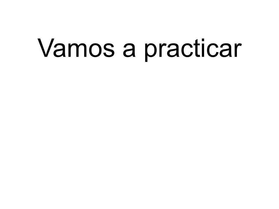 Vamos a practicar