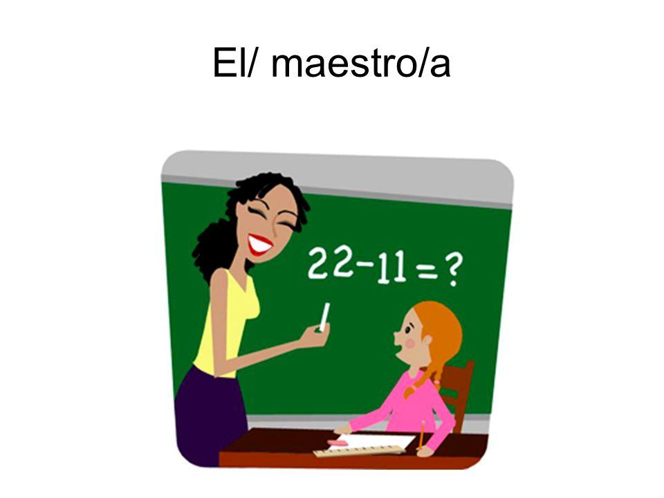El/ maestro/a