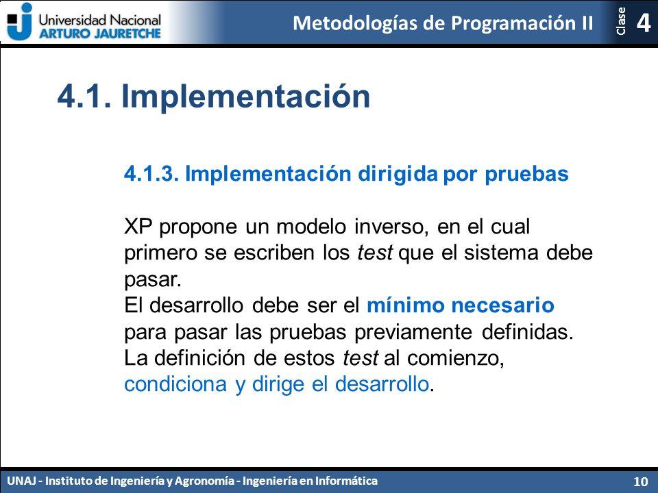 Metodologías de Programación II UNAJ - Instituto de Ingeniería y Agronomía - Ingeniería en Informática 10 4 Clase 4.1.3.