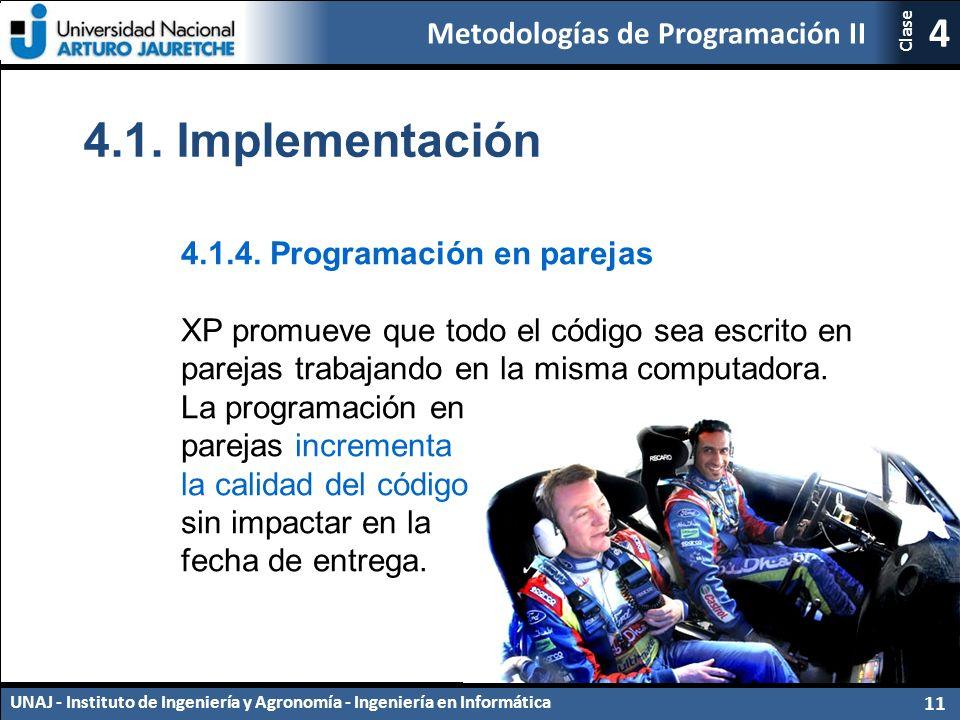 Metodologías de Programación II UNAJ - Instituto de Ingeniería y Agronomía - Ingeniería en Informática 11 4 Clase 4.1.4.