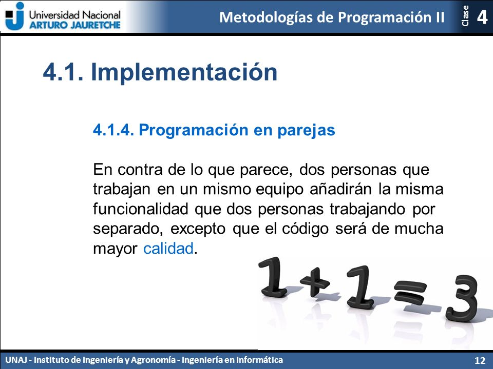 Metodologías de Programación II UNAJ - Instituto de Ingeniería y Agronomía - Ingeniería en Informática 12 4 Clase 4.1.4.