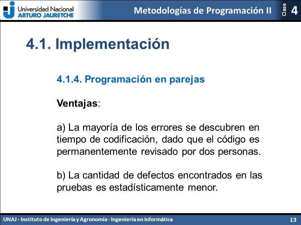 Metodologías de Programación II UNAJ - Instituto de Ingeniería y Agronomía - Ingeniería en Informática 13 4 Clase 4.1.4.