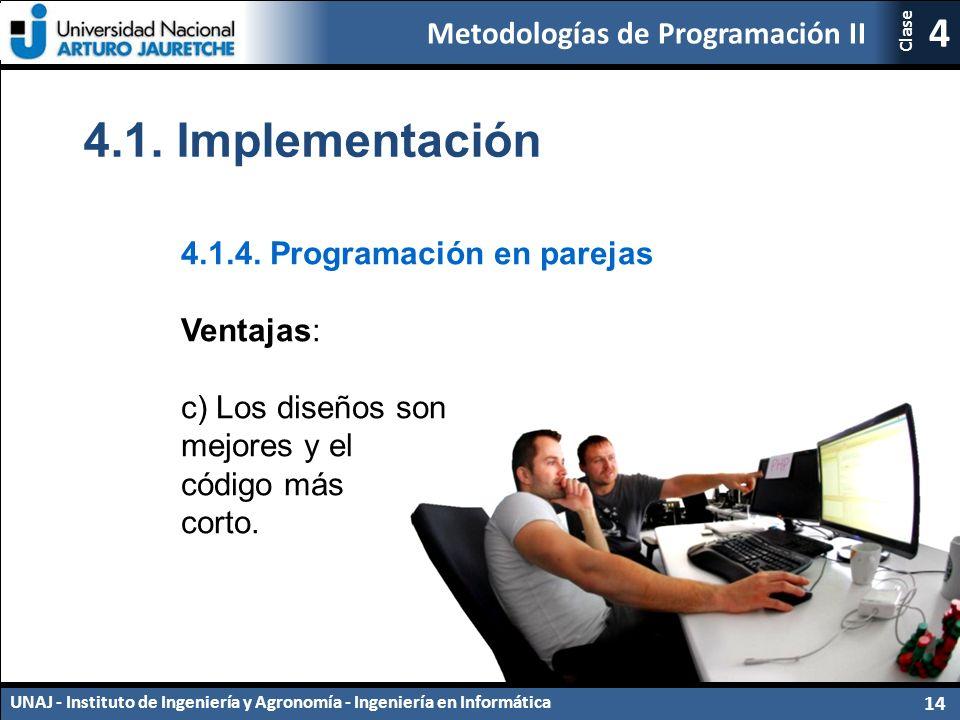 Metodologías de Programación II UNAJ - Instituto de Ingeniería y Agronomía - Ingeniería en Informática 14 4 Clase 4.1.4.