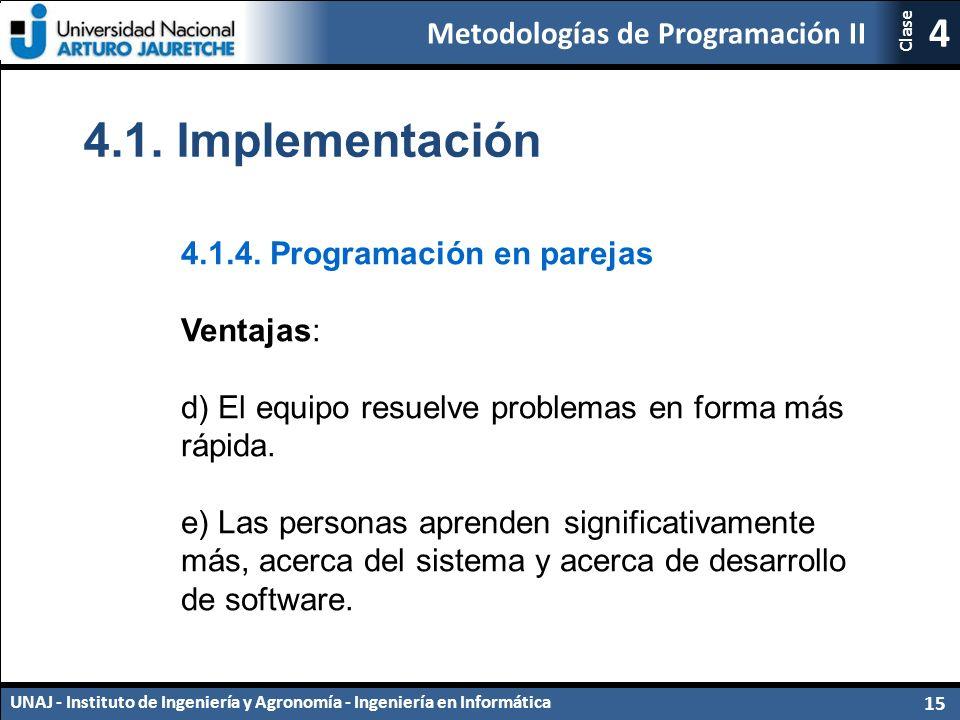 Metodologías de Programación II UNAJ - Instituto de Ingeniería y Agronomía - Ingeniería en Informática 15 4 Clase 4.1.4.