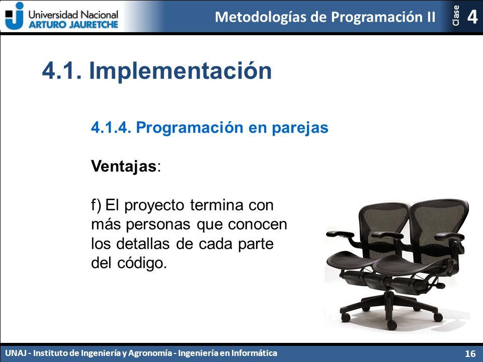 Metodologías de Programación II UNAJ - Instituto de Ingeniería y Agronomía - Ingeniería en Informática 16 4 Clase 4.1.4.