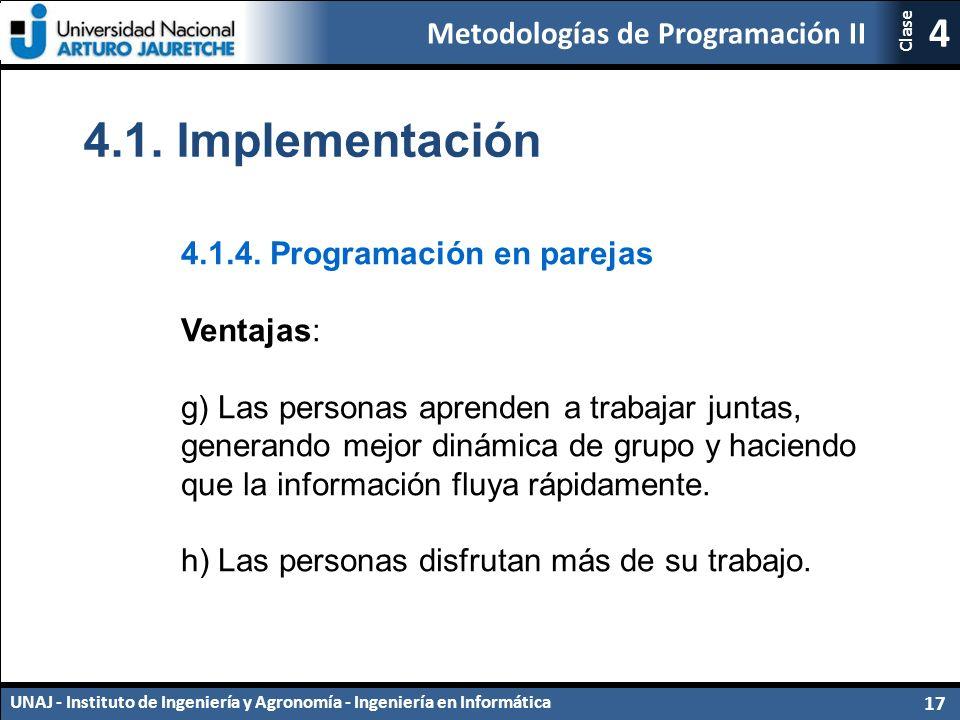 Metodologías de Programación II UNAJ - Instituto de Ingeniería y Agronomía - Ingeniería en Informática 17 4 Clase 4.1.4.