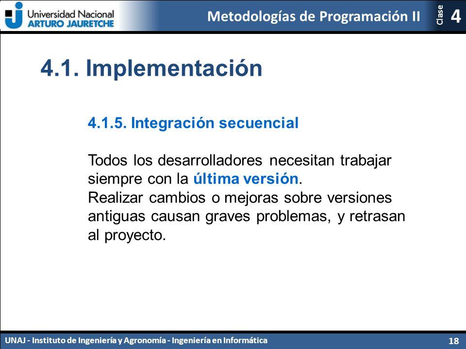 Metodologías de Programación II UNAJ - Instituto de Ingeniería y Agronomía - Ingeniería en Informática 18 4 Clase 4.1.5.