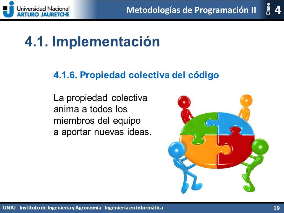 Metodologías de Programación II UNAJ - Instituto de Ingeniería y Agronomía - Ingeniería en Informática 19 4 Clase 4.1.6.