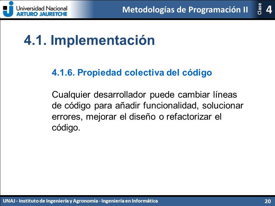 Metodologías de Programación II UNAJ - Instituto de Ingeniería y Agronomía - Ingeniería en Informática 20 4 Clase 4.1.6.