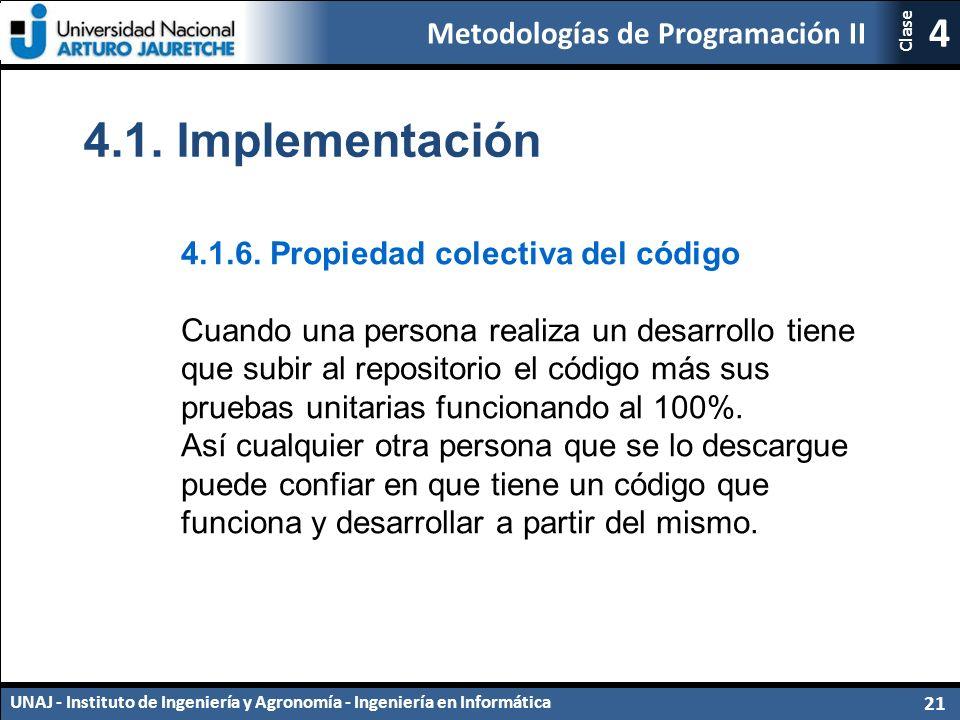 Metodologías de Programación II UNAJ - Instituto de Ingeniería y Agronomía - Ingeniería en Informática 21 4 Clase 4.1.6.