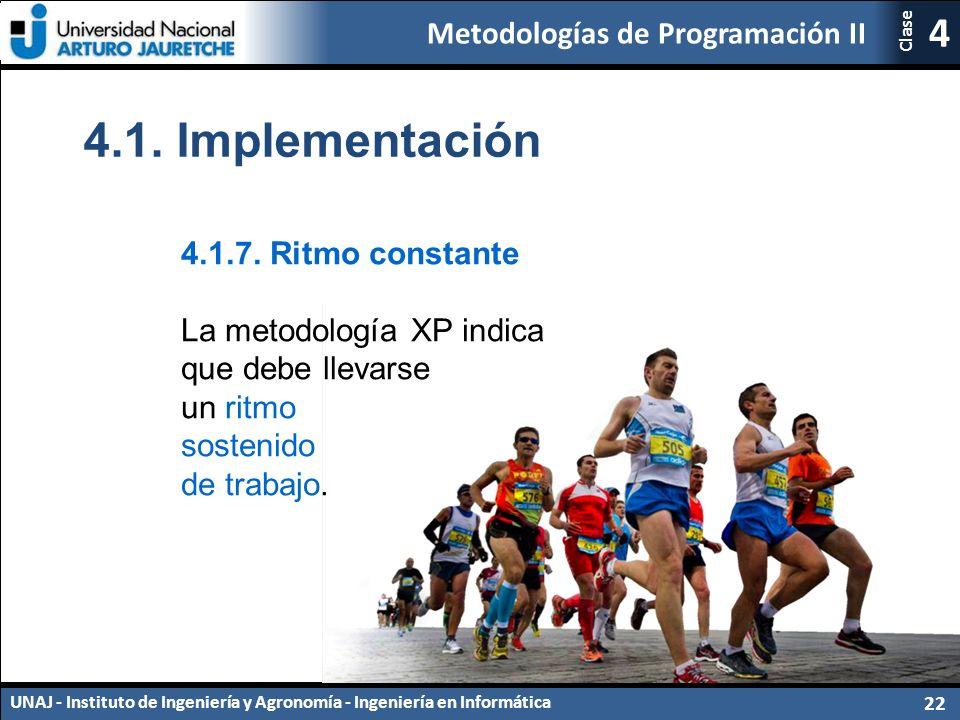 Metodologías de Programación II UNAJ - Instituto de Ingeniería y Agronomía - Ingeniería en Informática 22 4 Clase 4.1.7.