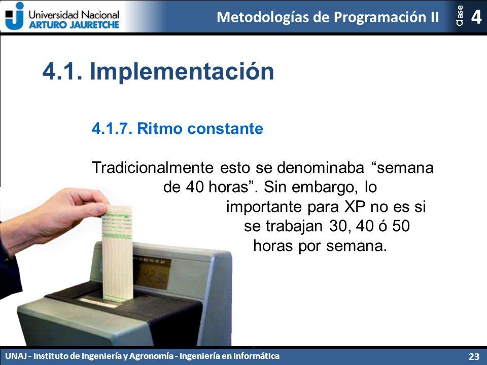 Metodologías de Programación II UNAJ - Instituto de Ingeniería y Agronomía - Ingeniería en Informática 23 4 Clase 4.1.7.