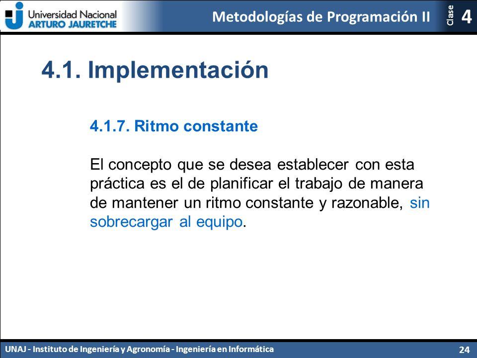 Metodologías de Programación II UNAJ - Instituto de Ingeniería y Agronomía - Ingeniería en Informática 24 4 Clase 4.1.7.