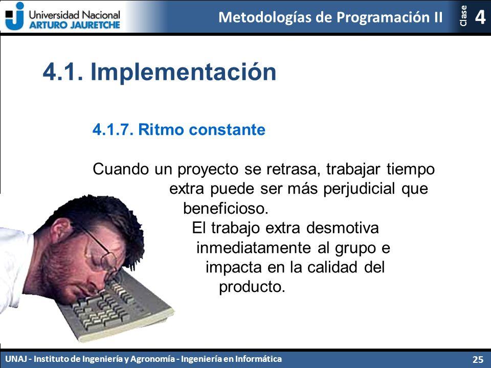 Metodologías de Programación II UNAJ - Instituto de Ingeniería y Agronomía - Ingeniería en Informática 25 4 Clase 4.1.7.